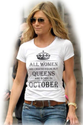 Футболка женская All women are created equal but queens are born in october, любой месяц