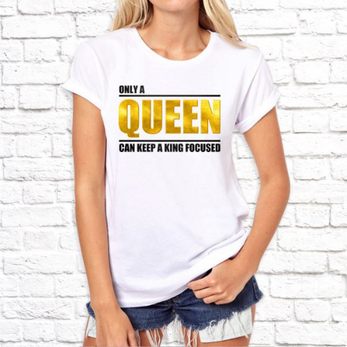 Изображение Футболка женская Only a queen can keep a king focused