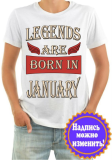 Футболка мужская Legends are born in january